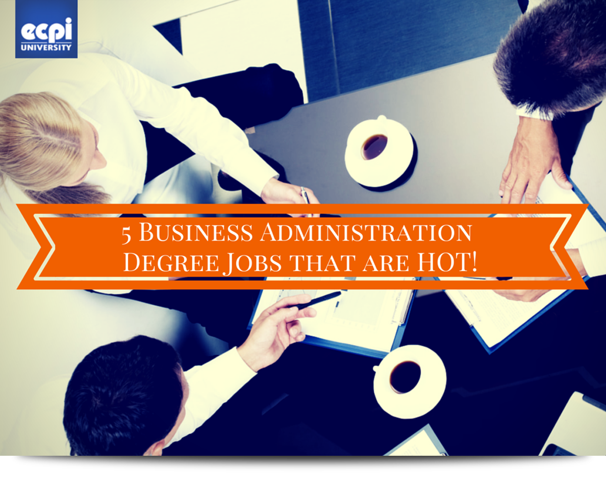 5 Business Administration Degree Jobs That Are Hot Ecpi University