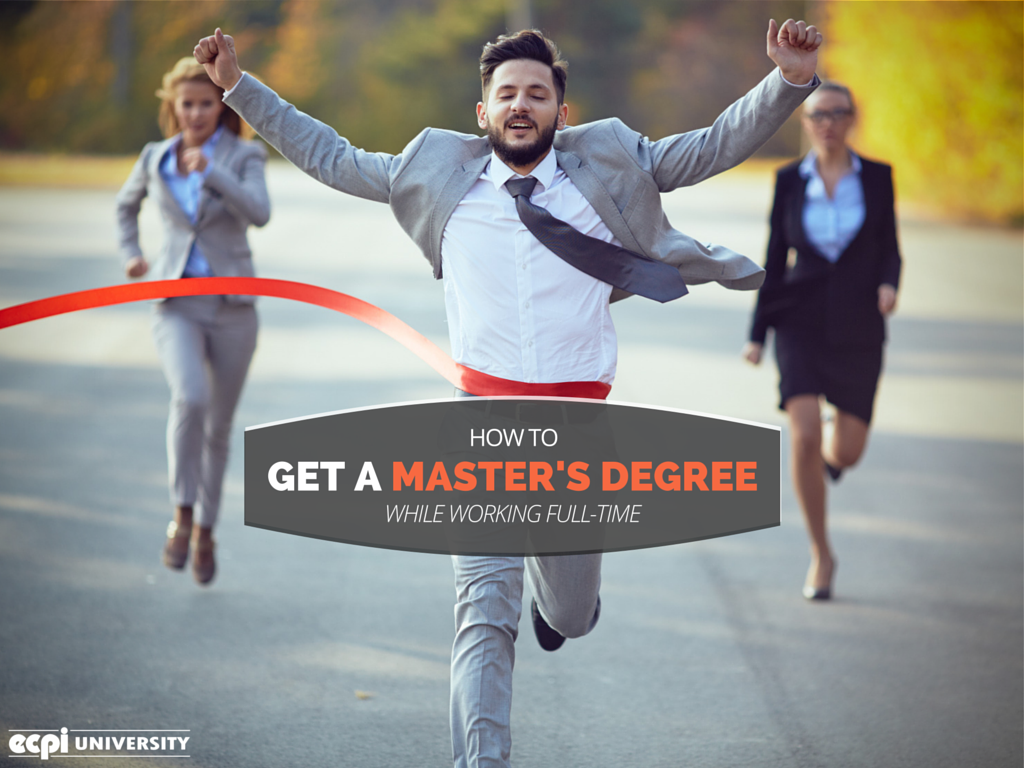 Get a Master's Degree while Working a Full-time