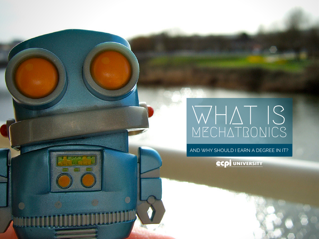 What is Mechatronics & Why Should I Earn a Degree in It?