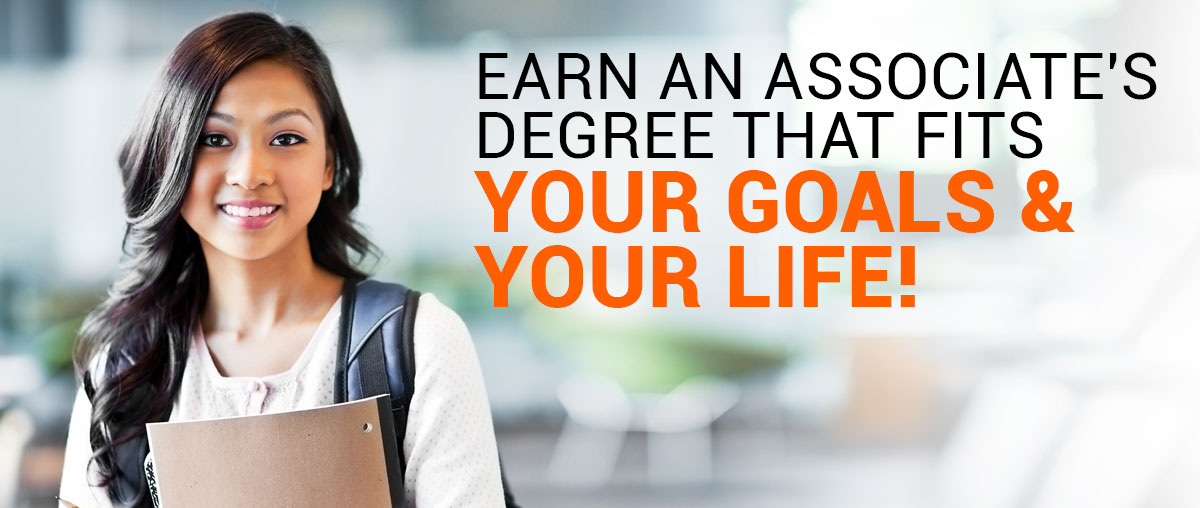 Earn an Associate's Degree that fits your goals and your life!