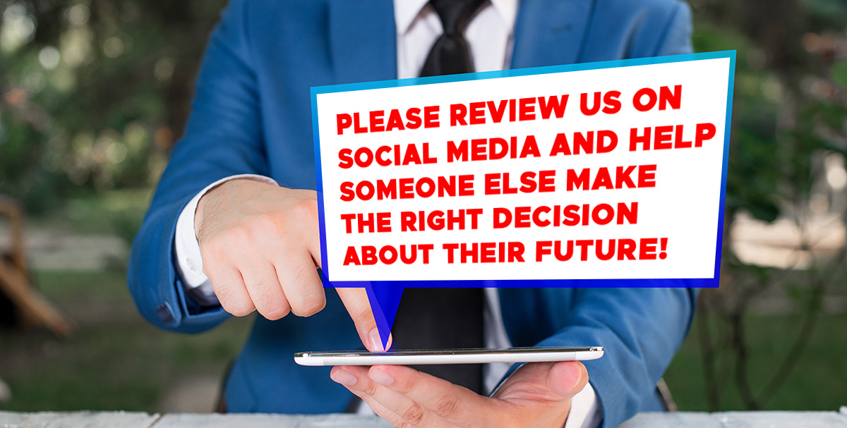 Please review us on social media and help someone else make the right decision about their future