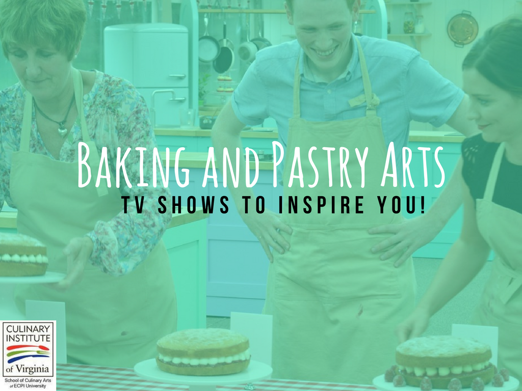 Baking and Pastry Arts: TV Shows to Inspire You!
